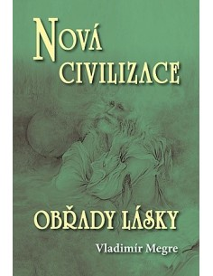 Nová civilizace - Obřady lásky - 8. díl/2. část